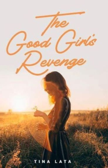 The Good Girl's Revenge (Soon to be published)