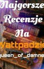 Najgorsze recenzje na Wattpadzie. by queen_of_damned