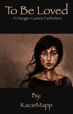 To Be Loved (a hunger games fanfic) by KacieMapp