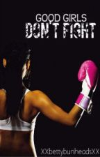 Good Girl's Don't Fight by XXbettybunheadsXX