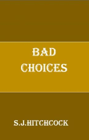 Bad Choices by daydreamer1977
