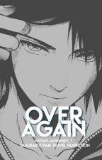 Over Again SasuSaku||Time Travel by nicolelabastilla