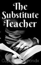 The Substitute Teacher (The Sequel) COMPLETED!✔ by CupcakeDiamondx