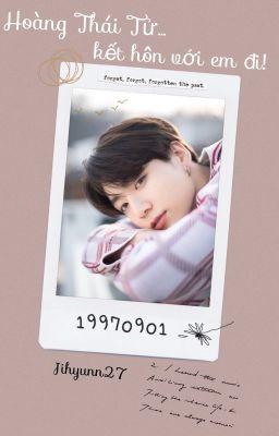 Đọc truyện [BTS Fanfic] [JungKook] Hoàng Thái Tử, kết hôn với em đi!