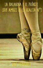 La Bailarina y el Príncipe- Serie Amigos de la Realeza N°2 by DafiHernandez