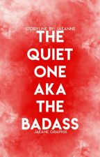 The Quiet One AKA The Badass [ON GOING] by jaeannerose