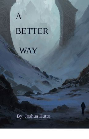 A Better Way (Completed) by JoshuaHutto3