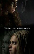 Love is weakness / Clexa by xsayal