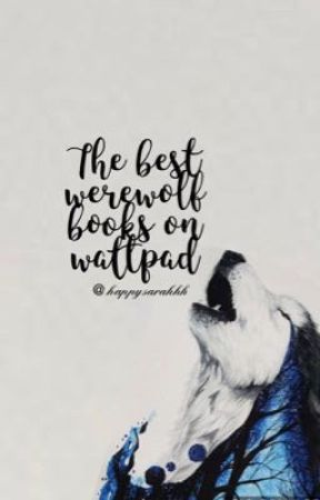 The Best Werewolf Books On Wattpad. by happysarahhh