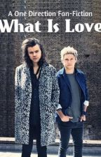What Is Love || Harry Styles & Niall Horan Fan-Fiction by Charlyyy96