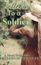 Letter's to a Soldier by xoshannonxo27