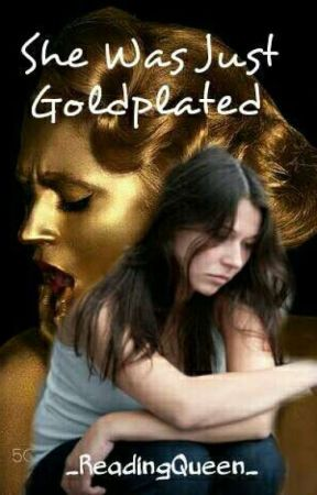 She Was Just Gold Plated by _ReadingQueen_