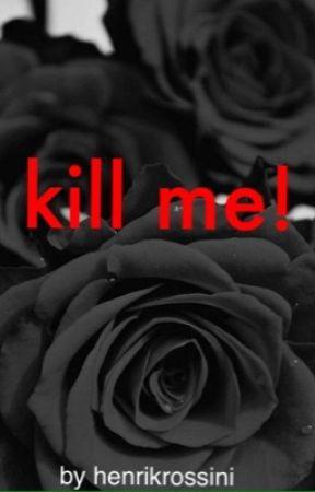 Kill me!  by henrikrossini