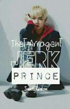 That Arrogant Jerk Prince by SweetlyRandom