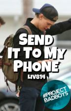 Send It To My Phone -Wattys 2018 by liv814