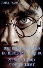 100 Dinge, an denen ihr bemerkt, dass ihr zu viel Harry Potter lest  by Julina_Katie_11