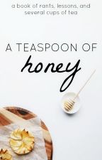 a teaspoon of honey by ladyhoneysuckle