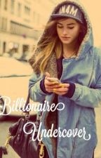 Billionaire Undercover by Teen_story
