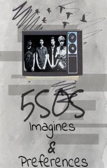 5SOS IMAGINES AND PREFERENCES