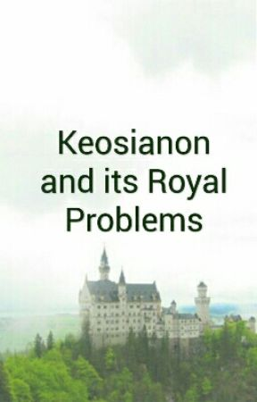 Keosianon and its Royal Problems by sisteremily