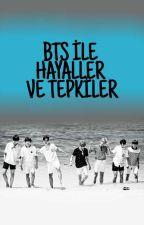 BTS İLE HAYALLER VE TEPKİLER by Lee_Soo_Yun