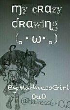 ɱy cʀɑzy ɗʀɑwiɳg (。・ω・。) by MadnessGirlOuO