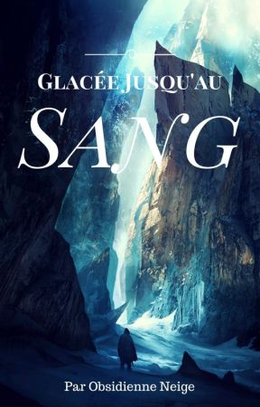 Glacée Jusqu'au Sang by Obsidienne-Neige