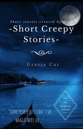 Creepy Short Stories by Gracie_Cat23