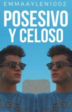 Posesivo & Celoso by EmmaAylen1002