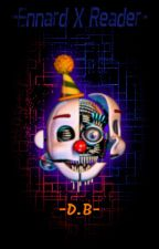 Ennard X Reader: Tubes and Wires by DoorkBob