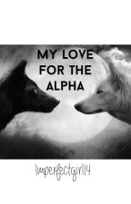 My love for the Alpha by Imperfectgirl14