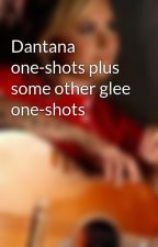 Dantana one-shots plus some other glee one-shots by WarriorStarchild