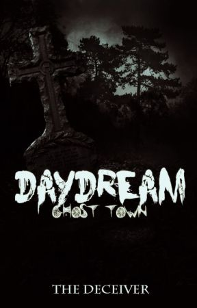 DAYDREAM-GHOST TOWN by TheDeceiver