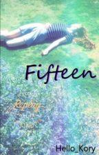 Fifteen ✔ by Hello_Kory