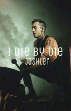 I Die By Die -Joshler/Tysh by Frankulero
