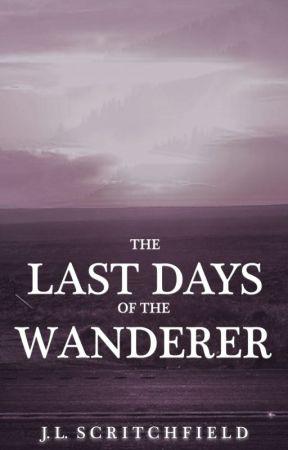 The Last Days of the Wanderer by ScritchfieldJohn