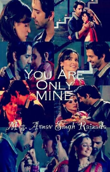 ArShi SS: You Are Only Mine, Mrs. Arnav Singh Raizada [COMPLETE]