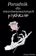 Poradnik dla niezrównoważonych psychicznie. by Pestkaa