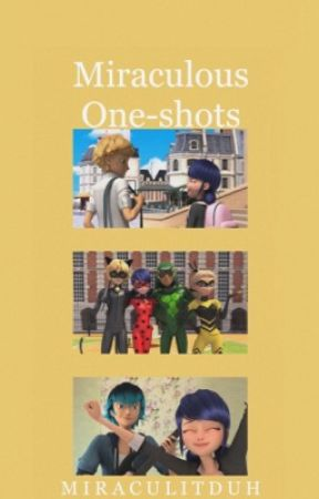 Miraculous ladybug one shots || EDITING by MiraculitDuh