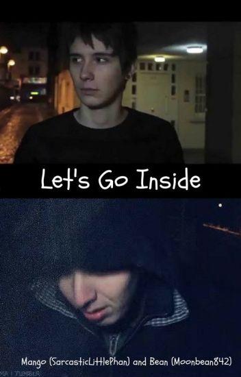 Lets go inside