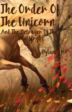 The Order of The Unicorn And The Betrayer of The Ministry by dylanc0101