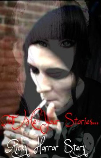 Tell Me Your Stories... (Ricky Horror Story)