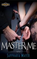 Master Me  (An Empyrean Novel) by SapphariaMayer