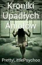 Kroniki Upadłych Aniołów by PrettyLittlePsychoo
