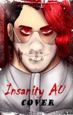 Insanity AU by ashleynarwhalll