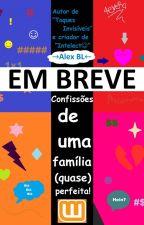 Confissões de uma família (quase) perfeita! - EM BREVE by LXAlexBL