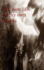 My new life, in my own hands by dead-fantasy