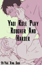 Yaoi Role Play Rougher And Harder  by Yaoi_King_Suga