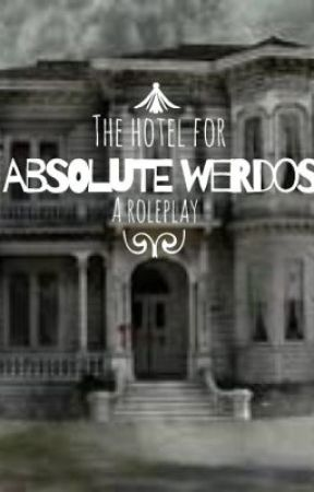 The Hotel for Absolute Weirdos- a roleplay by No0neWillFindTheB0dy