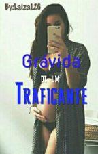 Grávida de um traficante.  by Laiza126